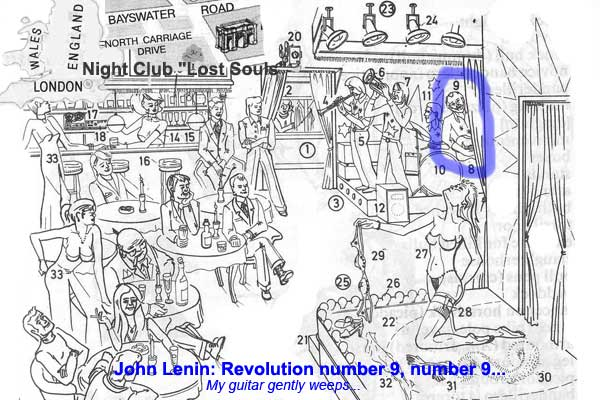 "John Lenin: Revolution number 9, number 9... England, London. My home is my... workplace. Night Club ""Lost Souls"" My guitar gently weeps..."